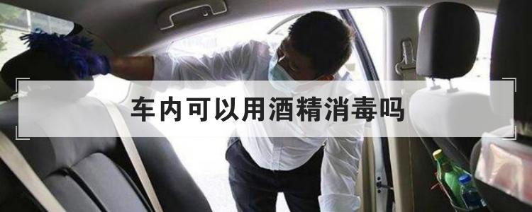 车内可以用酒精消毒吗